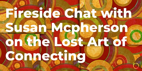 Fireside Chat with Susan Mcpherson on the Lost Art of Connecting tickets