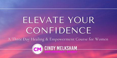 Elevate Your Confidence - A Three Day Empowerment Course for Women tickets