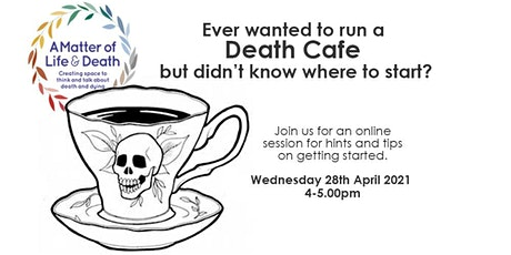 Ever wanted to run a Death Cafe, but didn't know where to start? tickets