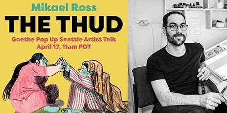 """The Thud"": Artist Talk with Mikael Ross [ONLINE] Tickets"