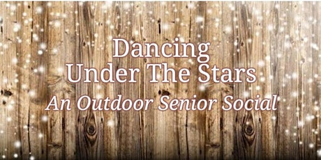 Dancing Under The Stars... An Outdoor Senior Socia tickets