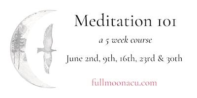 Meditation 101- a 5 week course