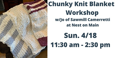 Chunky Knit Blanket Workshop w/ Jo of Sawmill Camerretti. tickets