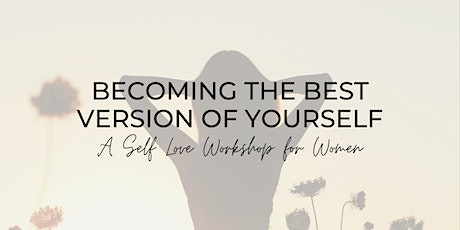 Becoming The Best Version of Yourself: A Self Love Workshop for Women tickets