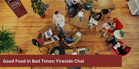Good Food in Bad Times: Virtual Fireside Chat tickets