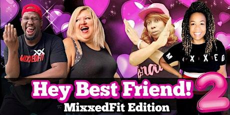 Hey Best Friend 2: Mixxedfit Edition tickets
