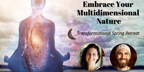 Embrace Your Multidimensional Nature :: Transformational Spring Retreat tickets