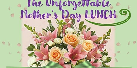 Unforgettable Mother's Day Lunch & Flowers 12:30 tickets