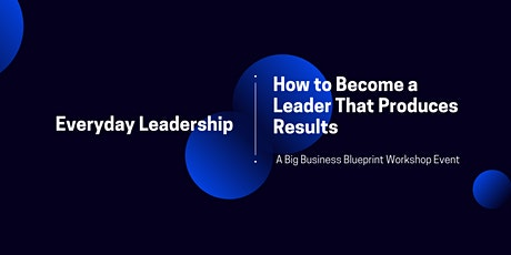 Everyday Leadership: How To Become A Leader That Produces Results tickets