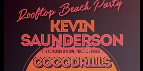 Rooftop Beach party with Kevin Saunderson, Cocodrills and more tickets