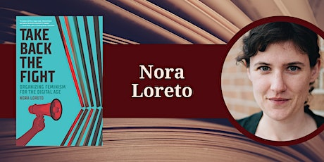 Nora Loreto  Take Back the Fight:  Organizing Feminism for the Digital Age tickets