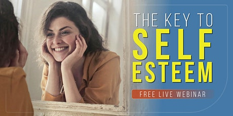 THE KEY TO SELF-ESTEEM   Free Live Webinar tickets