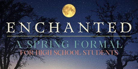 ENCHANTED Spring Formal for high school students tickets