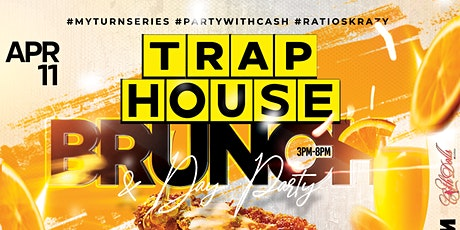 TRAPHOUSE BRUNCH & DAY PARTY #MyTurnSeries #PartyWithCash tickets