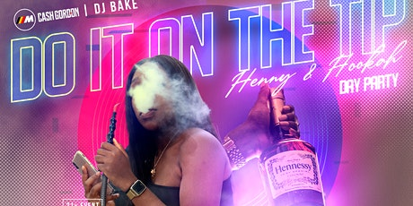 DO IT ON THE TIP | HOOKAH N HENNY DAY PARTY  #MyTurnSeries #PartyWithCash tickets