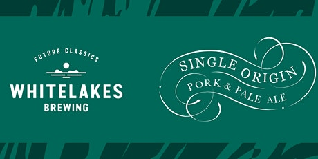 Whitelakes Brewing Single Origin Pork & Pale  Dinner tickets