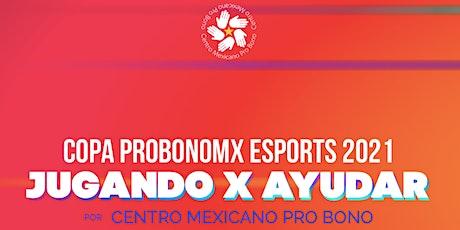 Copa ProBonoMx Esports 2021. Jugando x Ayudar tickets