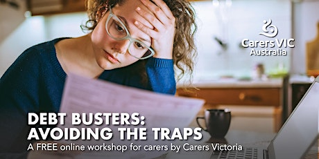 Carers Victoria Debt Busters: Avoiding The Traps Online Workshop #7923 tickets
