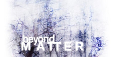 Beyond Matter Opening Drinks and Artist Performance tickets