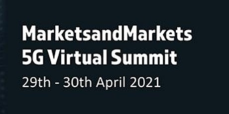 MarketsandMarkets 5G Virtual Summit- UK/US [Time Zone - CEST] tickets