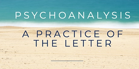 """ICLO-NLS Teaching Seminar: """"Psychoanalysis - A Practice of the Letter"""" Tickets"""
