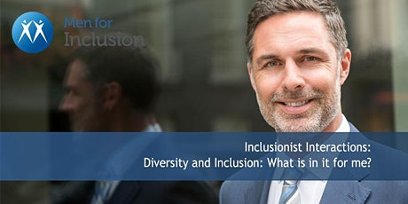Inclusionist Interactions:  Diversity and Inclusion: What is in it for me? tickets