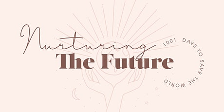 Nurturing the Future Event - 1001 Days to Save The World tickets