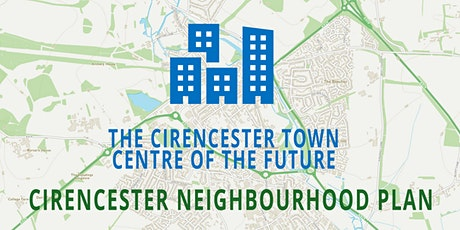 Cirencester Neighbourhood Plan - THE CIRENCESTER TOWN CENTRE OF THE FUTURE tickets