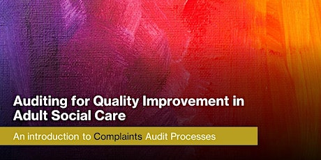 Auditing for Quality Improvement in Adult Social Care:  Complaints Audits tickets