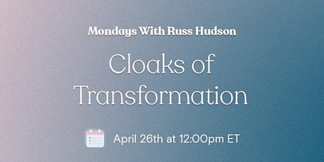 The Cloaks of Transformation - with Russ Hudson & Catherine Bell tickets
