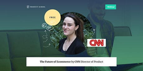 Webinar: The Future of Ecommerce by CNN Director of Product tickets
