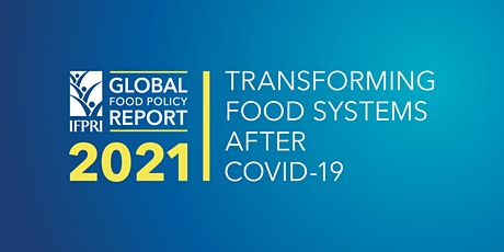 2021 Global Food Policy Report: Transforming Food Systems After COVID-19 tickets