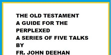 The Old Testament – A Guide for the Perplexed' - Fr John Deehan - Series tickets