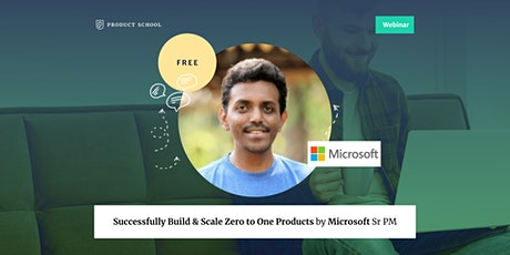 Webinar: Successfully Build & Scale Zero to One Products by Microsoft Sr PM tickets