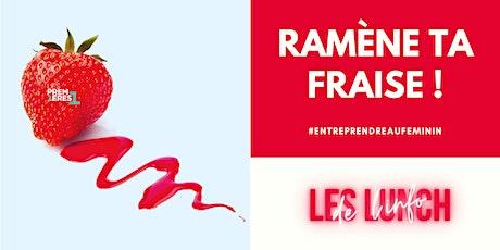 Ramène ta fraise – Les lunch de l'info #Entreprendreauféminin billets