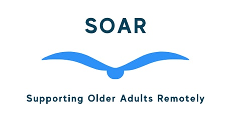 Supporting Older Adults Remotely (SOAR) tickets