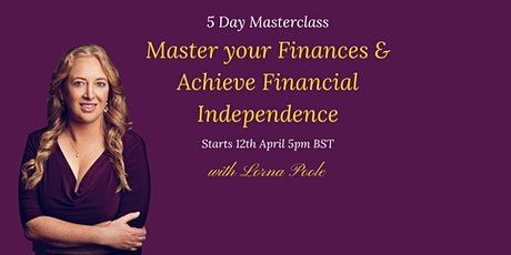 Master Your Finances & Achieve Financial Independence- 5 Day Masterclass tickets