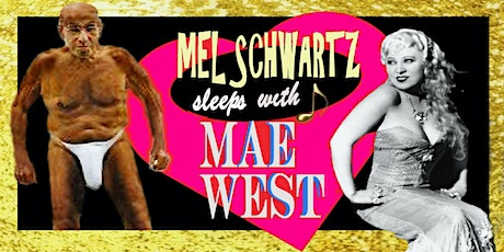 Mel Schwartz Sleeps with Mae West - A Comedy with Music tickets