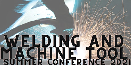 Welding and Machine Tool Summer Conference 2021 tickets