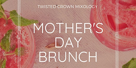 Mother's Day Brunch - Twisted Crown Mixology tickets