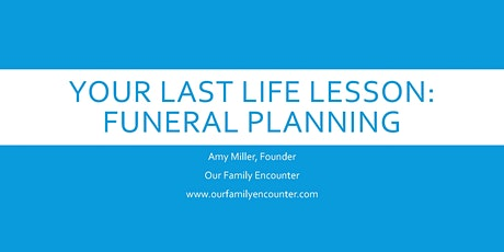 Your Last Life Lesson; Planning Your Funeral tickets