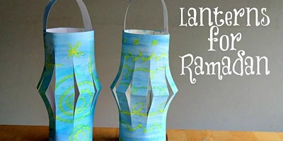 Ramadan Paper Lanterns (ages 5 and up)- 04/14