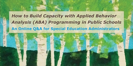 Build Capacity with ABA: An Online Q&A for Special Education Administrators tickets