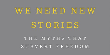 Book Presale: WE NEED NEW STORIES: The Myths that Subvert Freedom tickets