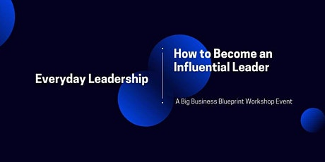 Everyday Leadership: How To Improve Your Ability to Motivate & Lead Others tickets