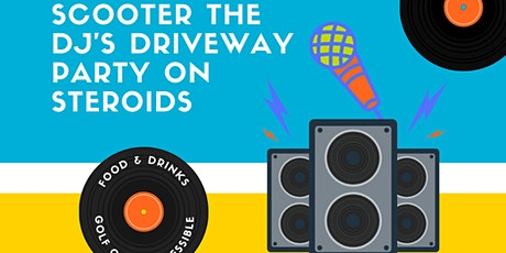 Scooter The DJ's Driveway Party on Steroids tickets