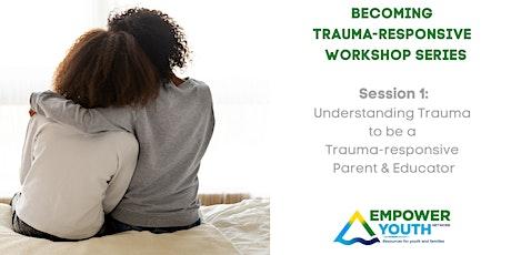 Understanding Trauma to be  a Trauma-responsive Parent & Educator tickets