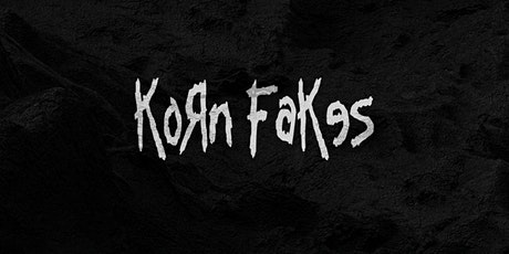Korn Fakes  - A Tribute to Korn + support tickets