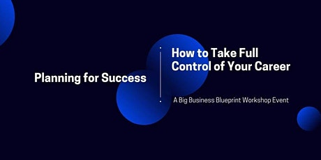 Planning for Success: How to Take Full Control of Your Career tickets
