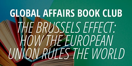 Book Club: The Brussels Effect: How the European Union Rules the World tickets